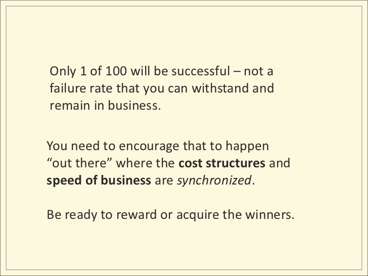 Only 1 of 100 will be successful – not a failure rate that you can withstand and remain in business.  <br />You need to en...