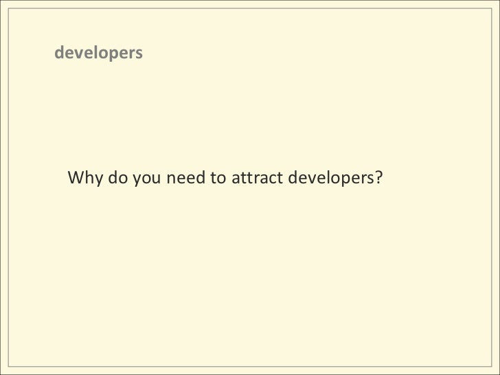developers<br />Why do you need to attract developers?<br />