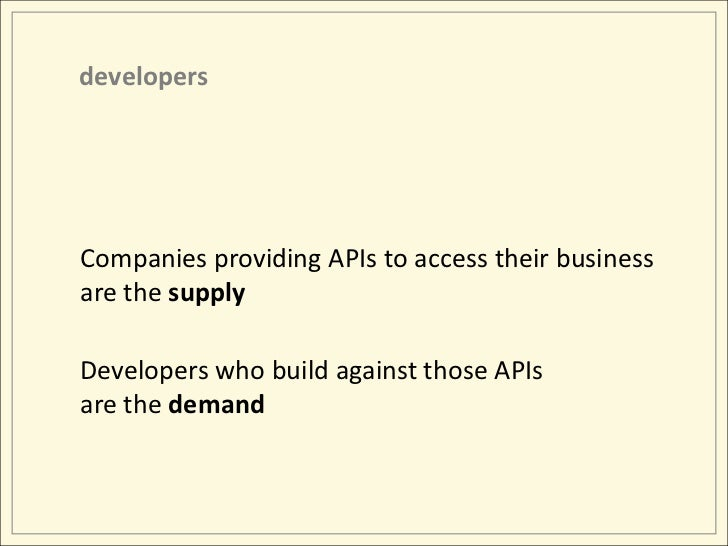 developers<br />Companies providing APIs to access their business are the supply<br />Developers who build against those A...