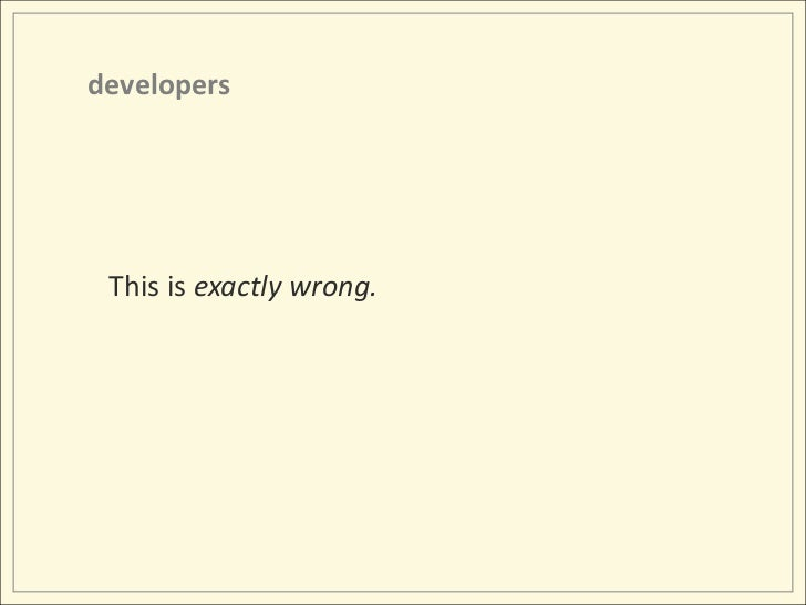 developers<br />This is exactly wrong.<br />