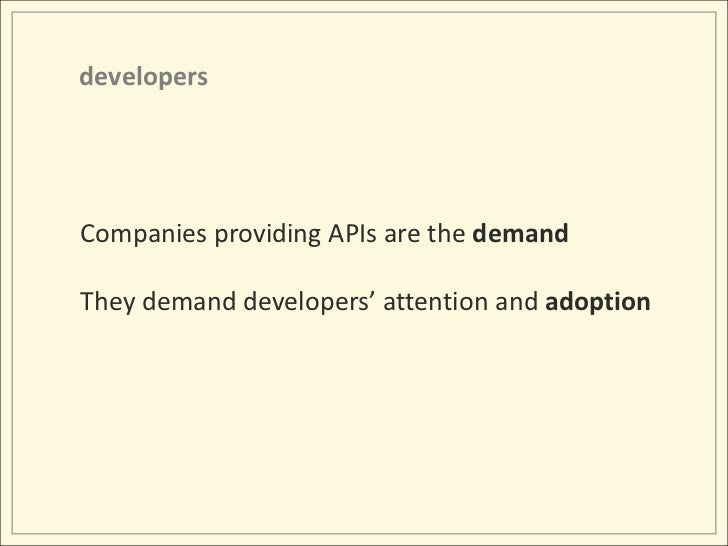 developers<br />Companies providing APIs are the demand<br />They demand developers' attention and adoption<br />
