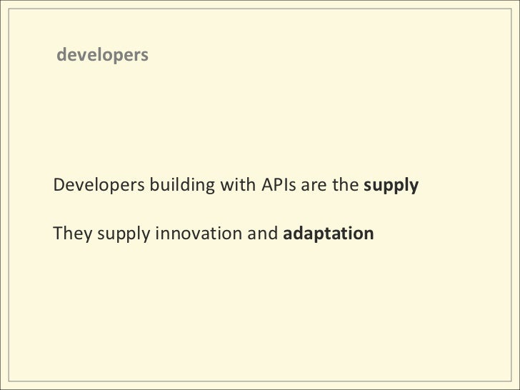 developers<br />Developers building with APIs are the supply<br />They supply innovation and adaptation<br />