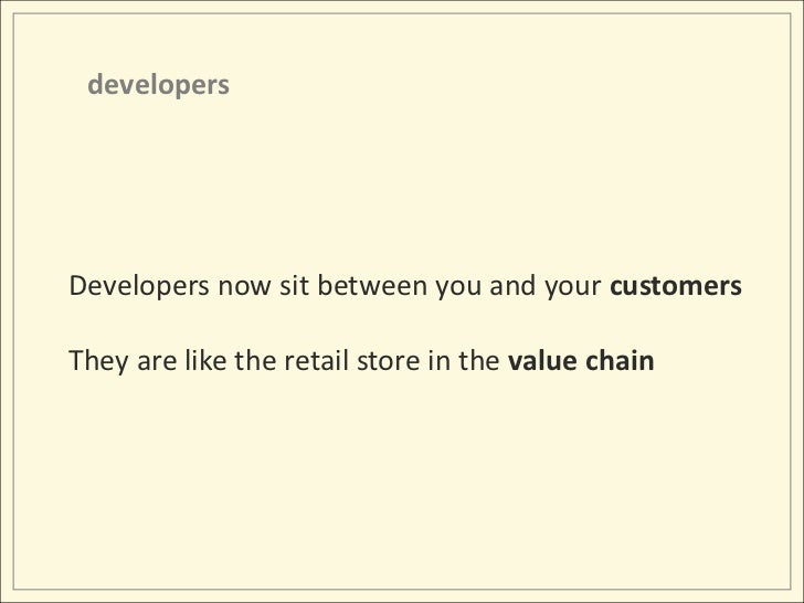 developers<br />Developers now sit between you and your customers<br />They are like the retail store in the value chain<b...