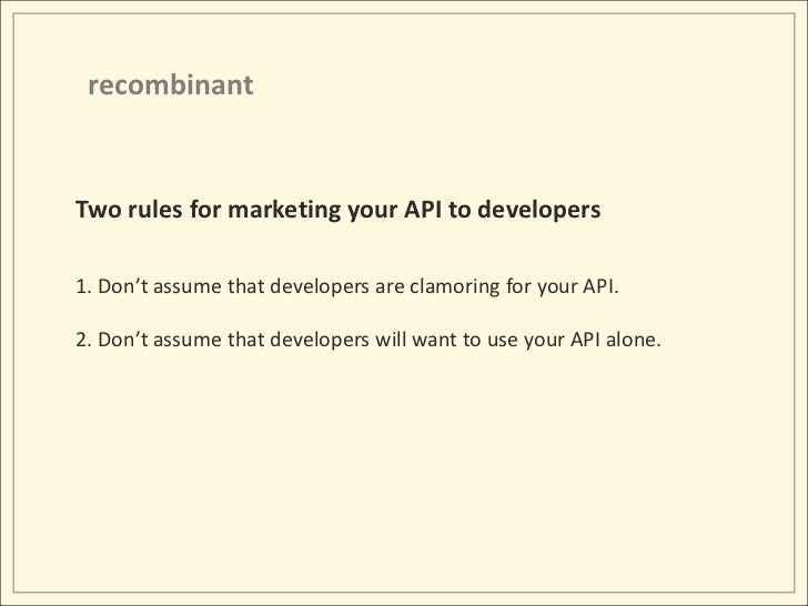 recombinant<br />Two rules for marketing your API to developers<br />1. Don't assume that developers are clamoring for you...