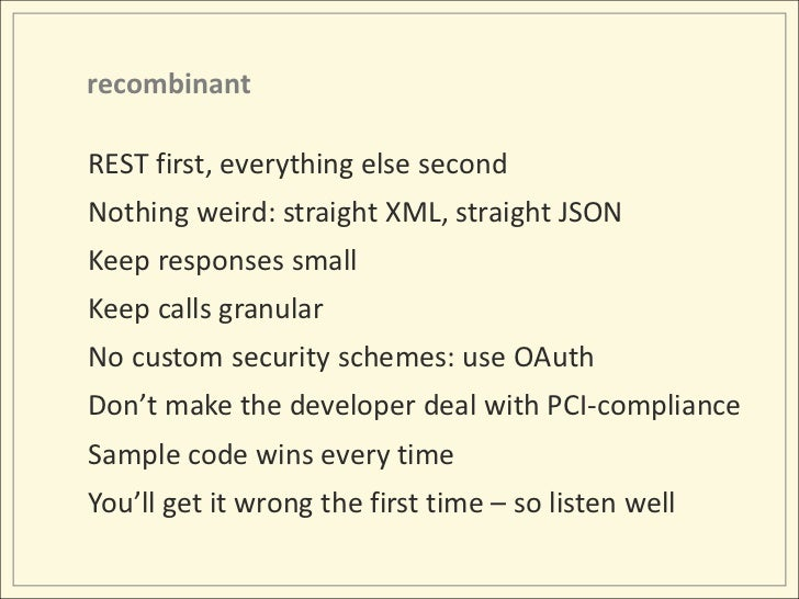 recombinant<br />REST first, everything else second<br />Nothing weird: straight XML, straight JSON<br />Keep responses sm...