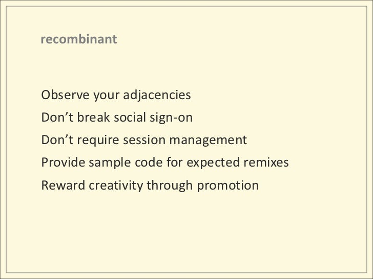 recombinant<br />Observe your adjacencies<br />Don't break social sign-on<br />Don't require session management<br />Provi...