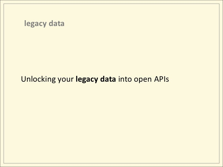 legacy data<br />Unlocking your legacy data into open APIs<br />