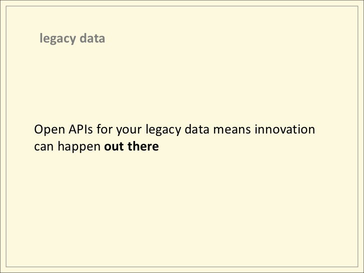 legacy data<br />Open APIs for your legacy data means innovation can happen out there<br />