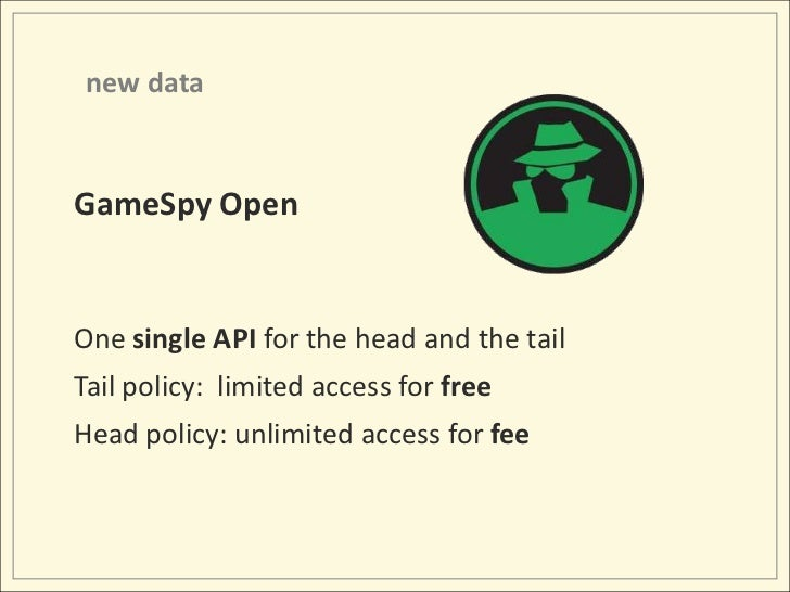 new data<br />GameSpy Open<br />One single API for the head and the tail<br />Tail policy: limited access for free<br />H...