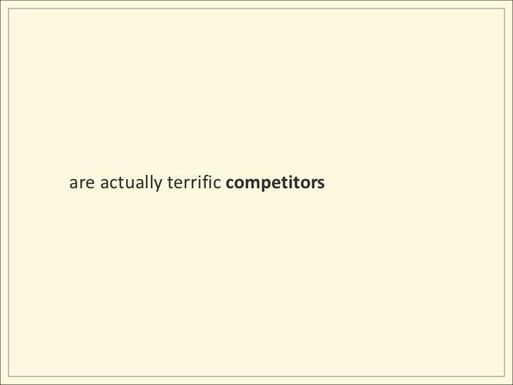 are actually terrific competitors<br />