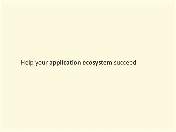 Help your application ecosystem succeed<br />