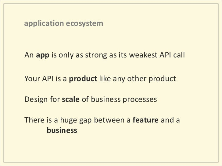 application ecosystem <br />An app is only as strongas its weakest API call<br />Your API is a product like any other prod...
