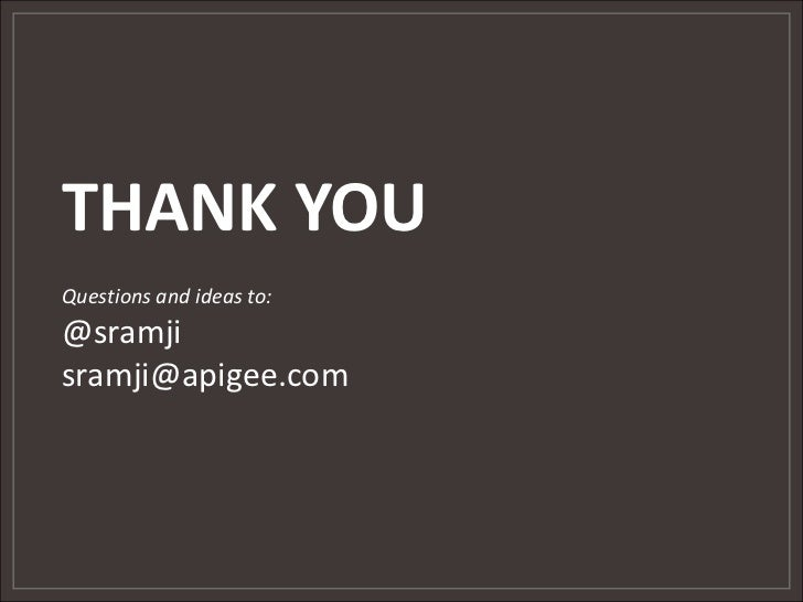 THANK YOU<br />Questions and ideas to:<br />@sramji<br />sramji@apigee.com<br />