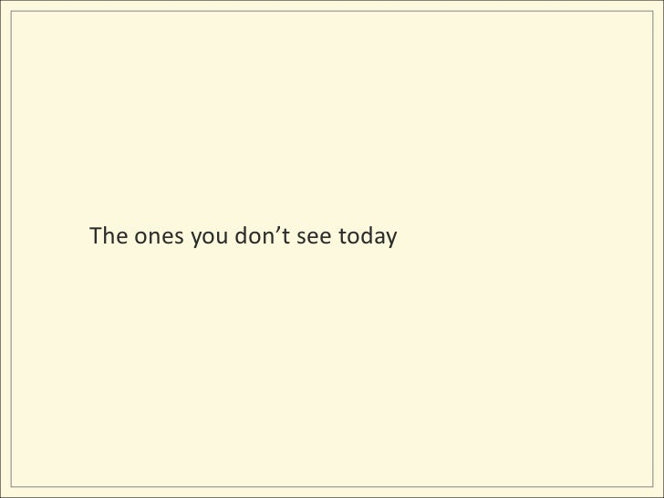 The ones you don't see today<br />