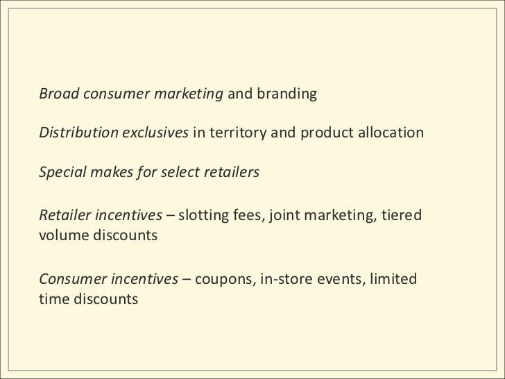 Broad consumer marketing and branding<br />Distribution exclusives in territory and product allocation<br />Special makes ...