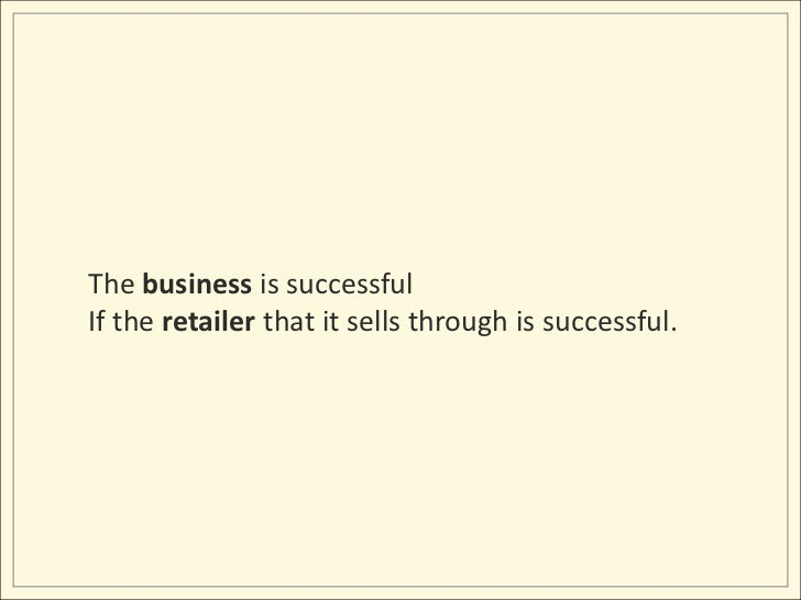 The business is successful<br />If the retailer that it sells through is successful.<br />