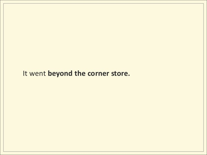 It went beyond the corner store.<br />