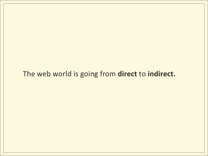 The web world is going from direct to indirect.<br />
