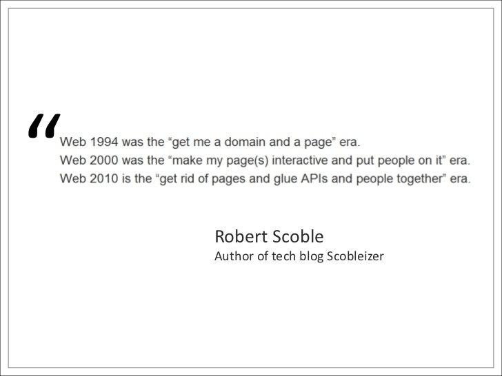 """<br />Robert Scoble<br />Author of tech blog Scobleizer<br />"