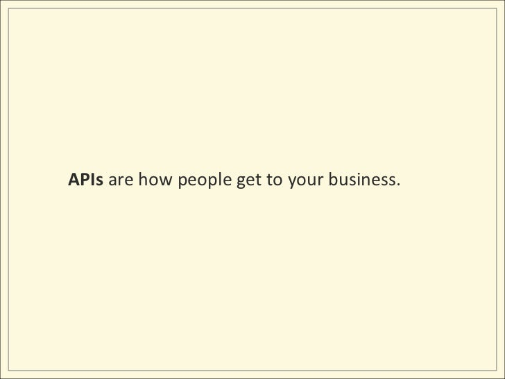 APIs are how people get to your business.<br />