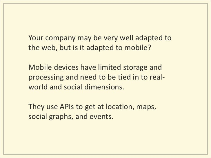 Your company may be very well adapted to the web, but is it adapted to mobile?<br />Mobile devices have limited storage an...