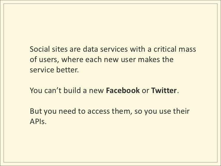 Social sites are data services with a critical mass of users, where each new user makes the service better.<br />You can't...