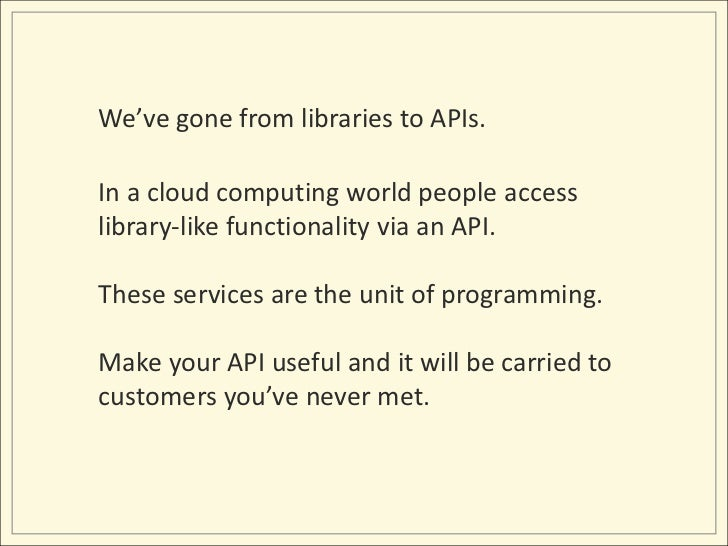 We've gone from libraries to APIs.<br />In a cloud computing world people access library-like functionality via an API.<br...