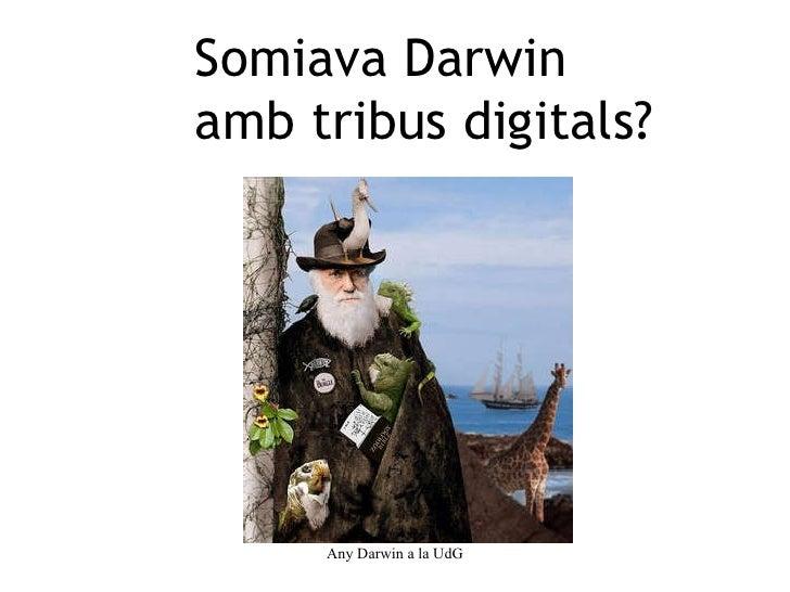 Any Darwin a la UdG Somiava Darwin  amb tribus digitals?