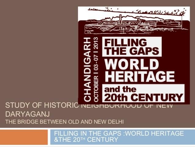 STUDY OF HISTORIC NEIGHBORHOOD OF NEW DARYAGANJ THE BRIDGE BETWEEN OLD AND NEW DELHI  FILLING IN THE GAPS :WORLD HERITAGE ...