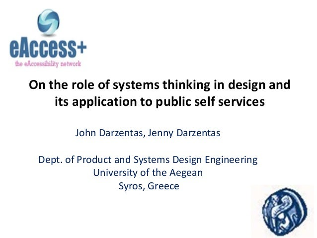 On the role of systems thinking in design and its application to public self services John Darzentas, Jenny Darzentas Dept...