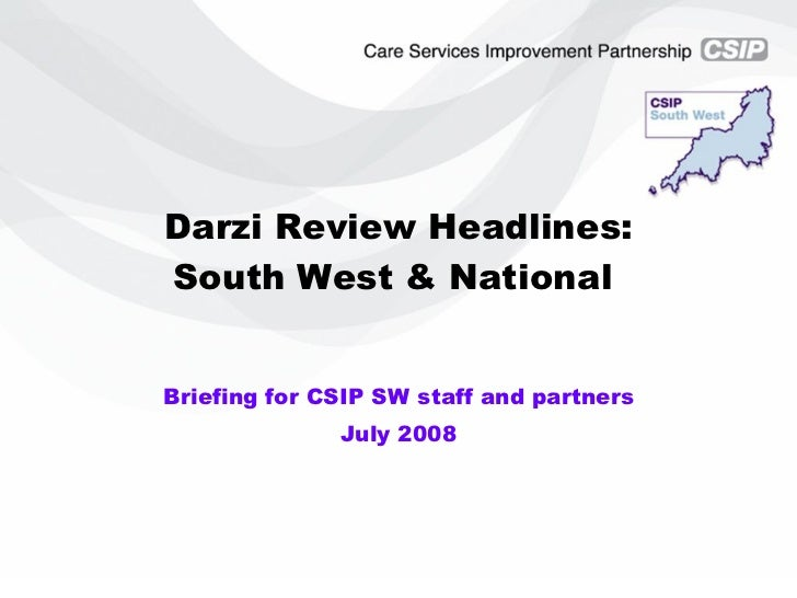 Darzi Review Headlines: South West & National  Briefing for CSIP SW staff and partners July 2008