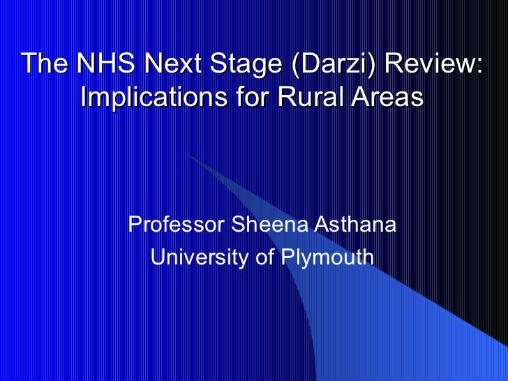 The NHS Next Stage (Darzi) Review:    Implications for Rural Areas       Professor Sheena Asthana         University of Pl...