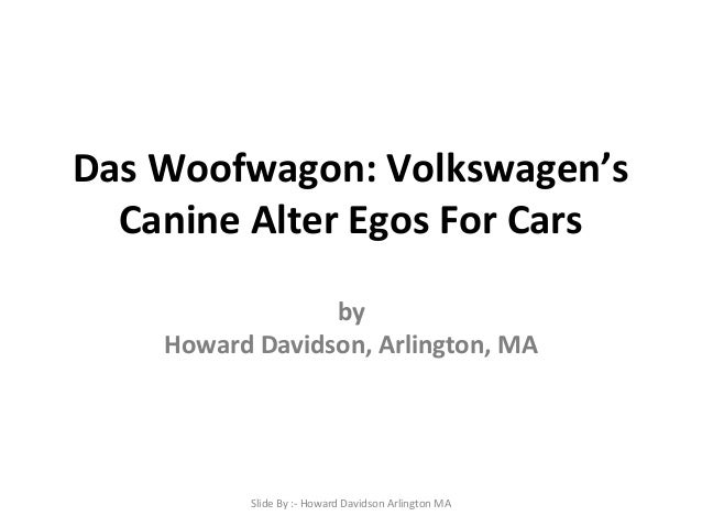 Das Woofwagon: Volkswagen's Canine Alter Egos For Cars by Howard Davidson, Arlington, MA  Slide By :- Howard Davidson Arli...