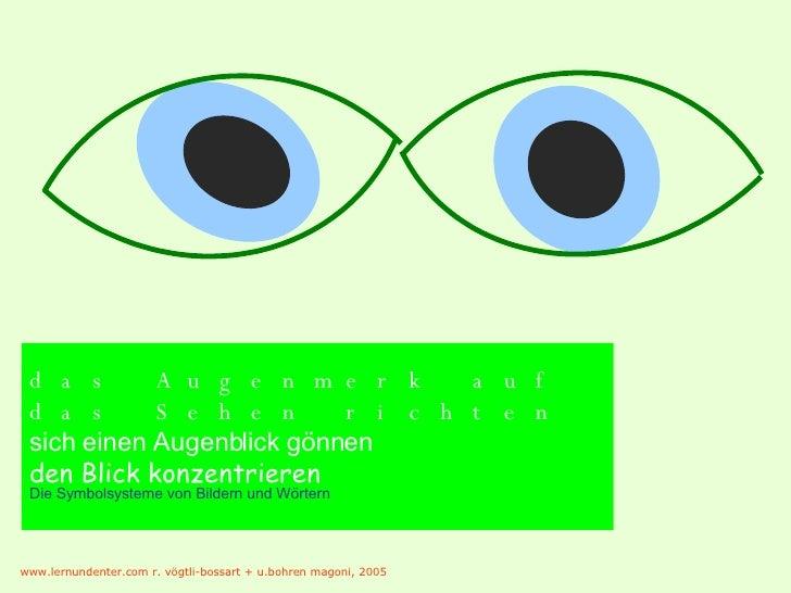 das Augenmerk auf das Sehen richten sich einen Augenblick gönnen den Blick konzentrieren Die Symbolsysteme von Bildern und...