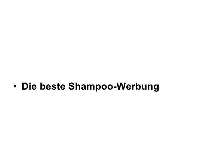<ul><li>Die beste Shampoo-Werbung </li></ul>
