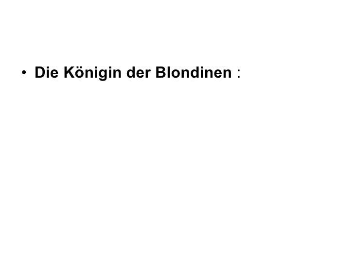 <ul><li>Die Königin der Blondinen  : </li></ul>