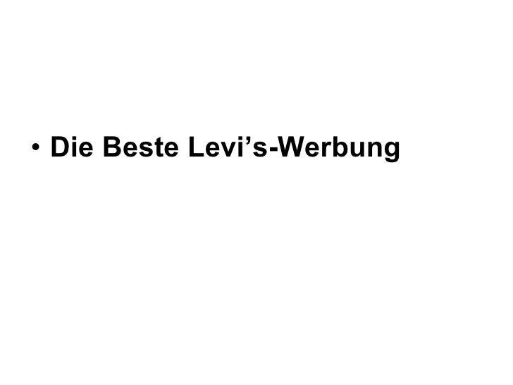 <ul><li>Die Beste Levi's-Werbung  </li></ul>
