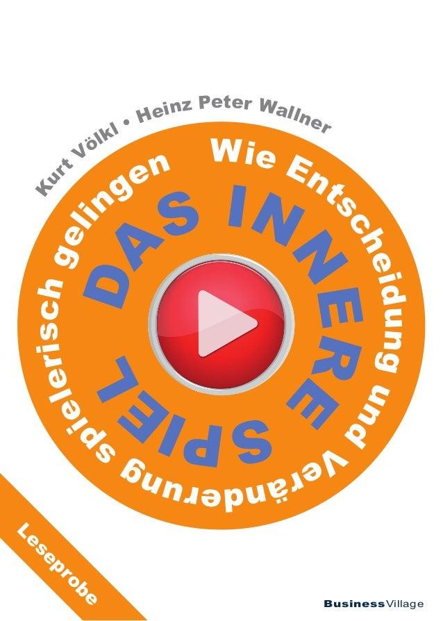 BusinessVillage Da s in nere Spie l Wie Ent scheidungund Veränderung s pielerischgeli ngen Kur t Völkl • Heinz Peter Walln...