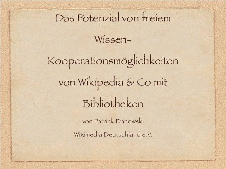 Das Potenzial von freiem             Wissen-  Kooperationsmöglichkeiten    von Wikipedia & Co mit         Bibliotheken    ...
