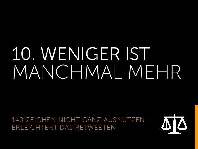 10. WENIGER IST MANCHMAL MEHR 140 ZEICHEN NICHT GANZ AUSNUTZEN – ERLEICHTERT DAS RETWEETEN.