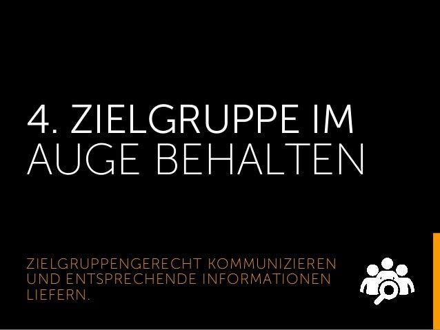 4. ZIELGRUPPE IM AUGE BEHALTEN ZIELGRUPPENGERECHT KOMMUNIZIEREN UND ENTSPRECHENDE INFORMATIONEN LIEFERN.