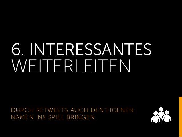 6. INTERESSANTES WEITERLEITEN DURCH RETWEETS AUCH DEN EIGENEN NAMEN INS SPIEL BRINGEN.