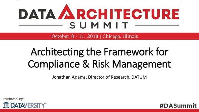 Architecting the Framework for Compliance & Risk Management Jonathan Adams, Director of Research, DATUM