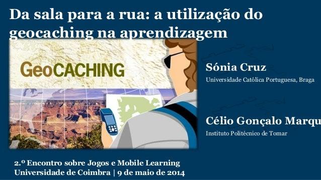 Sónia Cruz Universidade Católica Portuguesa, Braga Célio Gonçalo Marqu Instituto Politécnico de Tomar 2.º Encontro sobre J...