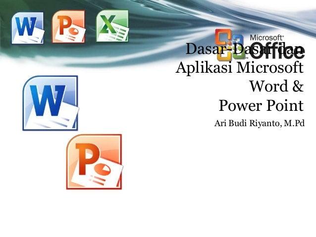 Dasar-Dasar dan Aplikasi Microsoft Word & Power Point Ari Budi Riyanto, M.Pd