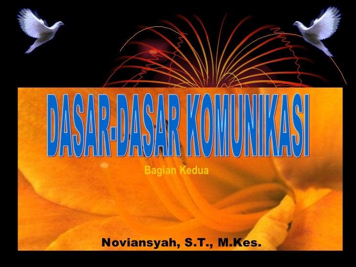 DASAR-DASAR KOMUNIKASI Noviansyah, S.T., M.Kes. Bagian Kedua