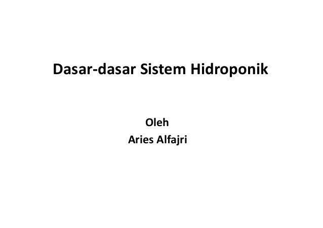 Dasar-dasar Sistem Hidroponik Oleh Aries Alfajri