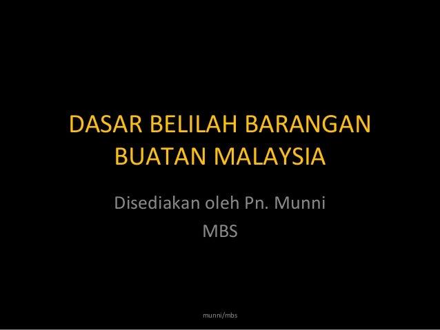 DASAR BELILAH BARANGANBUATAN MALAYSIADisediakan oleh Pn. MunniMBSmunni/mbs
