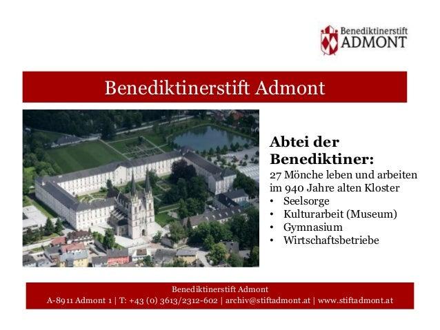 Benediktinerstift Admont  Benediktinerstift Admont  Abtei der  Benediktiner:  27 Mönche leben und arbeiten  im 940 Jahre a...