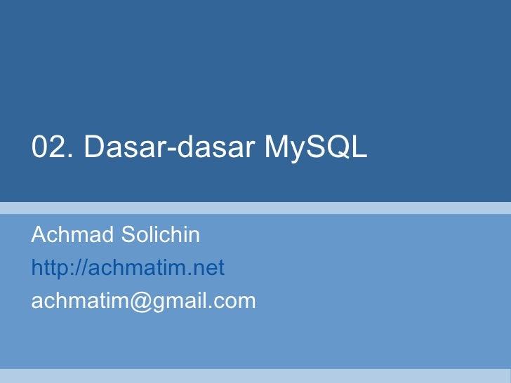 02. Dasar-dasar MySQL Achmad Solichin http://achmatim.net [email_address]